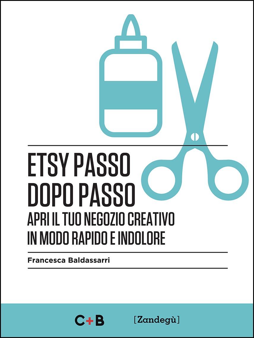Etsy passo dopo passo di Francesca Baldassarri edito da Zandegù.